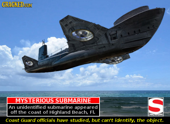 CRACKEDcO CON MYSTERIOUS SUBMARINE S An unidentified submarine appeared off the coast of Highland Beach, Fl. Sunsentill Coast Guard officials have stu