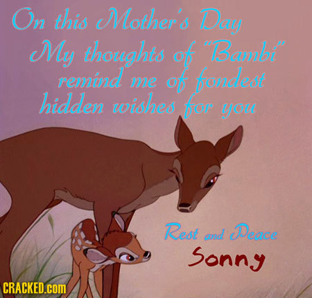 On this Mother's Day My thoughts of Bambi remind of fondest me hidden wishes for you Rest d Deace sonny CRACKED.COM