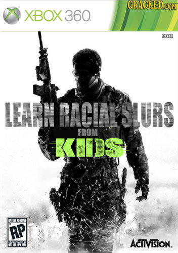 CRAGKEDCOM XBOX 360. NTEET LEARN RACIALSLURS FROM KIIDS TT RP ACTIVISION.