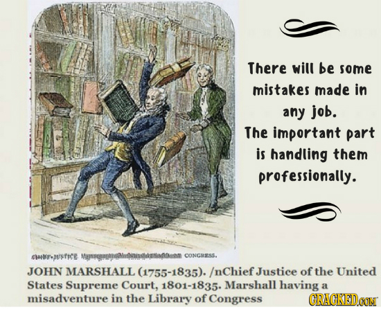 There will be some mistakes made in any job. The important part is handling them professionally. 4su6F-a/fICE Muriolieamiaun CONGRESS. JOHN MARSHALL (