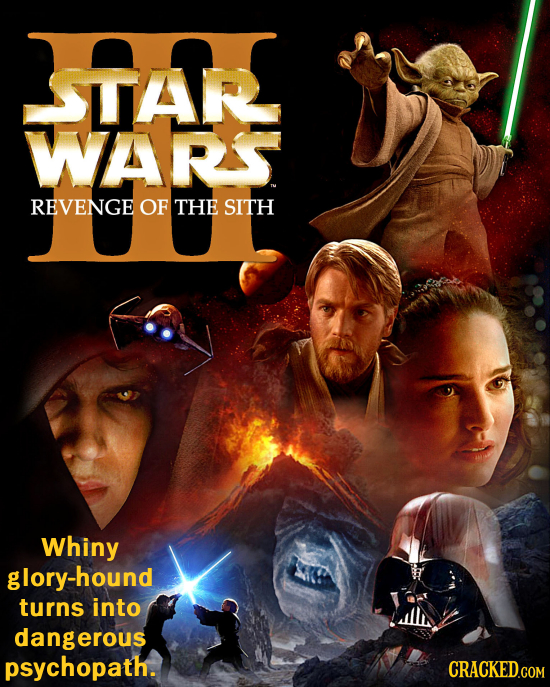 TAR WARS REVENGE OF THE SITH Whiny -hound turns into dangerous psychopath. CRACKED.COM