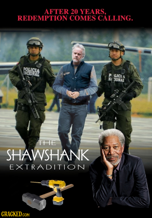 AFTER 20 YEARS, REDEMPTION COMES CALLING. POLICIA ACIONAL P LICL NE IONAL THE SHAWSHANK EXTRADITION CRACKEDcO