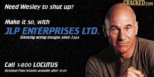 Need Wesley to shut up? Make it so. with JLP ENTERPRISES LTD. Silencing aclina ensians since 2364 Call 1-800 LOCUTUS Ressikan FlUtE lessons available