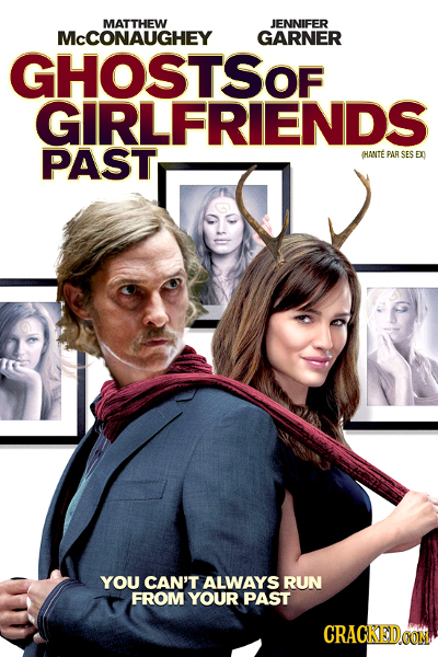 MATTHEW JENNIFER McCONAUGHEY GARNER GHOSTSOF GIRLFRIENDS PAST (HANTE PAR SES ED YOU CAN'T ALWAYS RUN FROM YOUR PAST CRAGKEDCOM