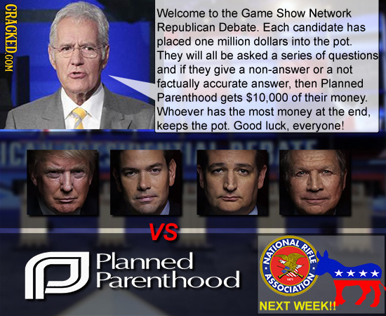 CRACKED.COM Welcome to the Game Show Network Republican Debate. Each candidate has placed one million dollars into the pot. They will all be asked a s