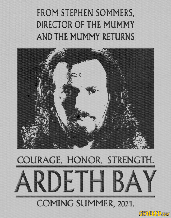 FROM STEPHEN SOMMERS, DIRECTOR OF THE MUMMY AND THE MUMMY RETURNS COURAGE. HONOR. STRENGTH. ARDETH BAY COMING SUMMER, 2021. CRACKEDOON