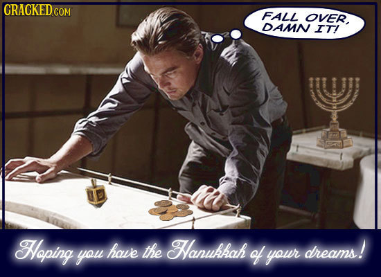 CRACKED CON COM FALL OVER, DANN IT! Hoping have the Hanukhah dreams! you of your