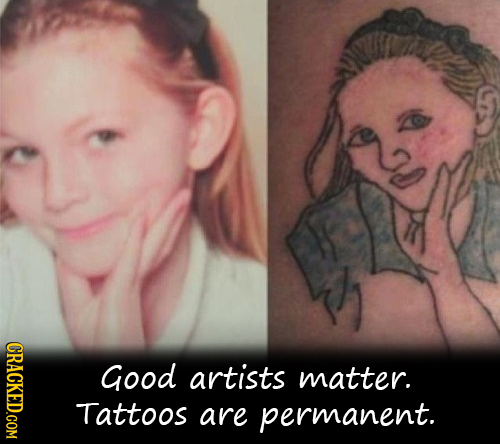 CRACKED.COM Good artists matter. Tattoos are permanent.