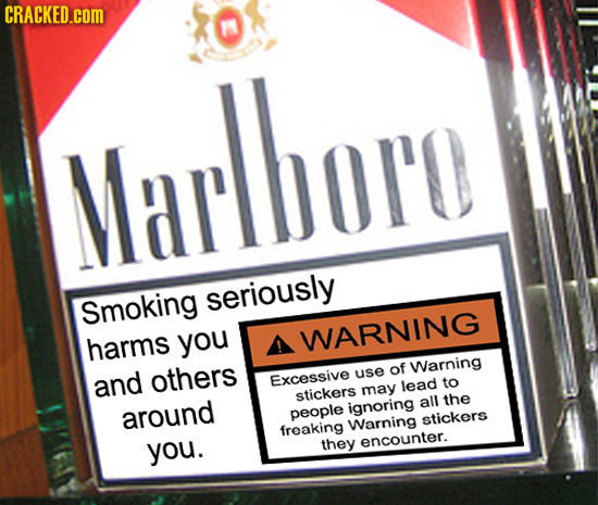 CRACKED.COM Marllaro seriously Smoking harms you WARNING others of Warning use and Excessive lead to stickers may all the around ignoring people stick