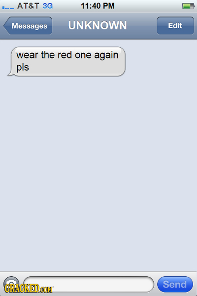 AT&T 3G 11:40 PM Messages UNKNOWN Edit wear the red one again pls Send