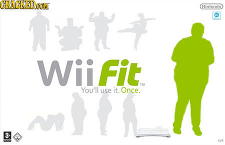 CRACKED t Con Nintendo' Wii fit TE You'll use it. Once. 3. US