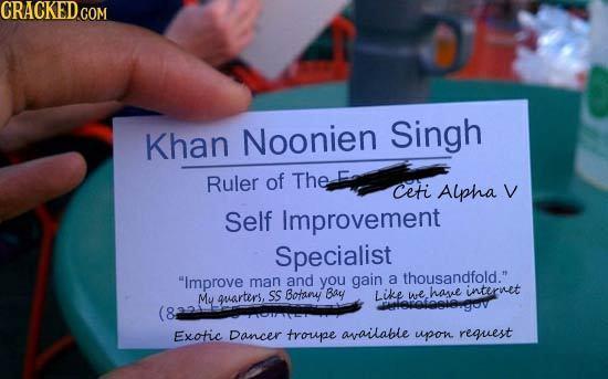 CRACNEDGOM Singh Khan Noonien Ruler of The F Ceti Alpha V Self Improvement Specialist Improve thousandfold. man and you gain a Mu qvarters, Ss Botan