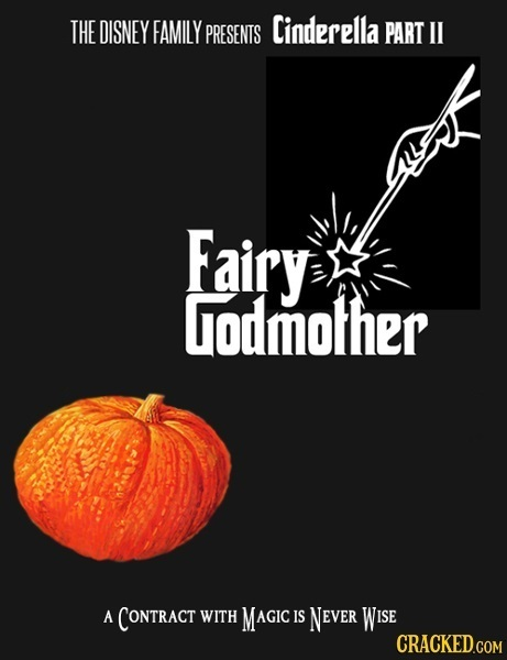 THE DISNEY FAMILY Cinderella PRESENTS PART I Fairy Grodmother A CONTRACT WITH MAGIC IS NEVER WISE CRACKED.COM
