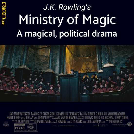 CRACKED.COM J.K. Rowling's Ministry of Magic A magical, political drama KATHERINE WATERSTON DAN FOGLER ALISON SUDOL FZRAMILLER ZOE KRAVITZ CALLUM TURN