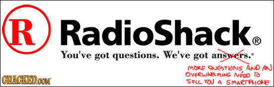 R Radioshack R You've got questions. We've got answers. MORE QUESTIONS AND AN CRACKEDOON OVeRWMING NeCo Do Seu YO A SMAETAHOHE
