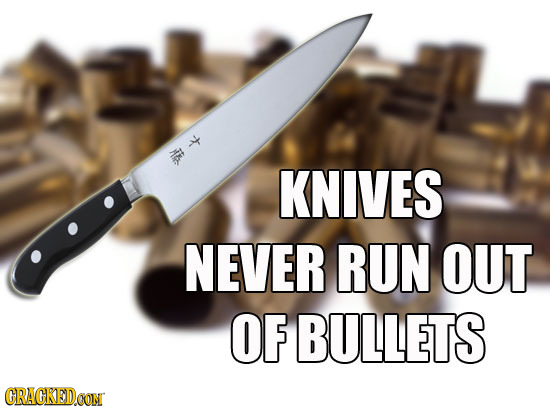 k KNIVES NEVER RUN OUT OF BULLETS CRACKED