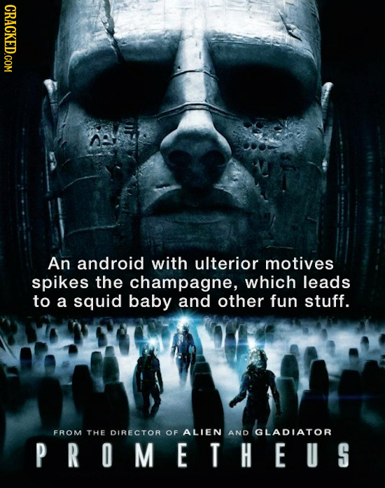 CRACKED.COM An android with ulterior motives spikes the champagne, which leads to a squid baby and other fun stuff. FROM THE DIRECTOR OF ALIEN AND GLA