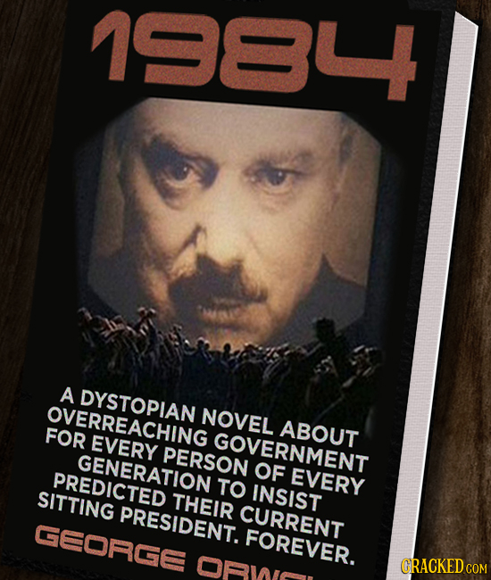 N ID A DYSTOPIAN OVERREACHING NOVEL FOR ABOUT EVERY GOVERNMENT GENERATION TO PERSON OF PREDICTED EVERY SITTING INSIST THEIR PRESIDENT. CURRENT GEORGGE