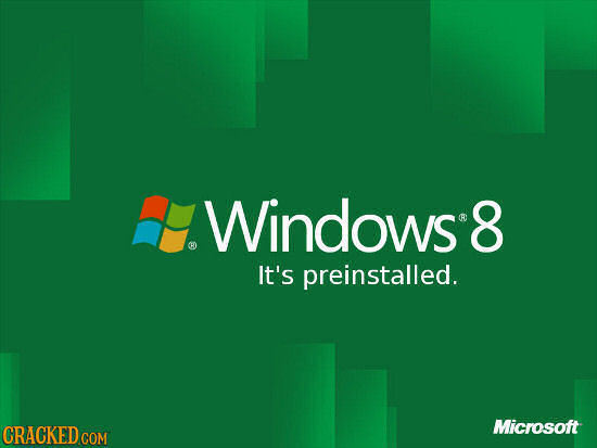 Windows8 It's preinstalled. Microsoft CRACKED COM
