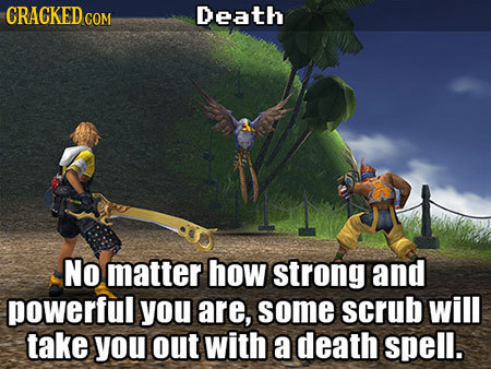 CRACKEDce COM Death No matter how strong and powerful you are, some scrub will take you out with a death spell.