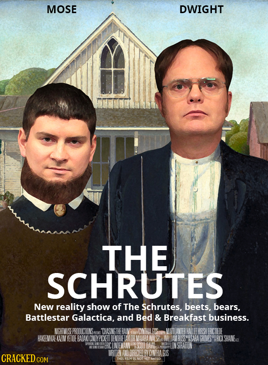 MOSE DWIGHT THE SCHRUTES New reality show of The Schrutes. beets, bears, Battlestar Galactica, and Bed & Breakfast business. NIGHTMUSEPROOUCTIONS THAS