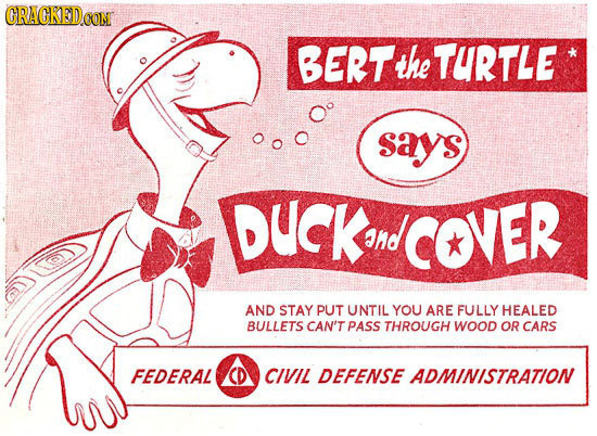 CRAGKED.CON BERT the TURTLE says DuCKa and COVER AND STAY PUT UNTIL YOU ARE FULLY HEALED BULLETS CAN'T PASS THROUGH WOOD OR CARS FEDERAL CD CIVIL DEFE