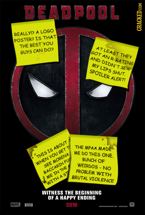 DEADPOOL A LOGO REALLYI? CRACKED.COM IS THAT POSTER? BEST yOU THE ATLEAST DO? GUYS CAN GOT ANR-RATING THEY AND DIDN'T MY LIPS sEW SPOILER SHUT. ALERT!