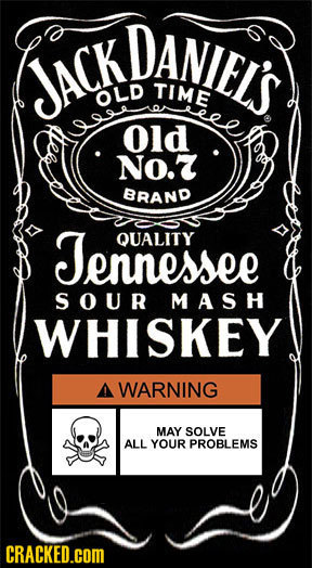DANIELS JACK TIME OLD Old No.Z BRAND Teno n essee QUALITY SOUR MAS H WHISKEY A WARNING MAY SOLVE ALL YOUR PROBLEMS CRACKED.COM