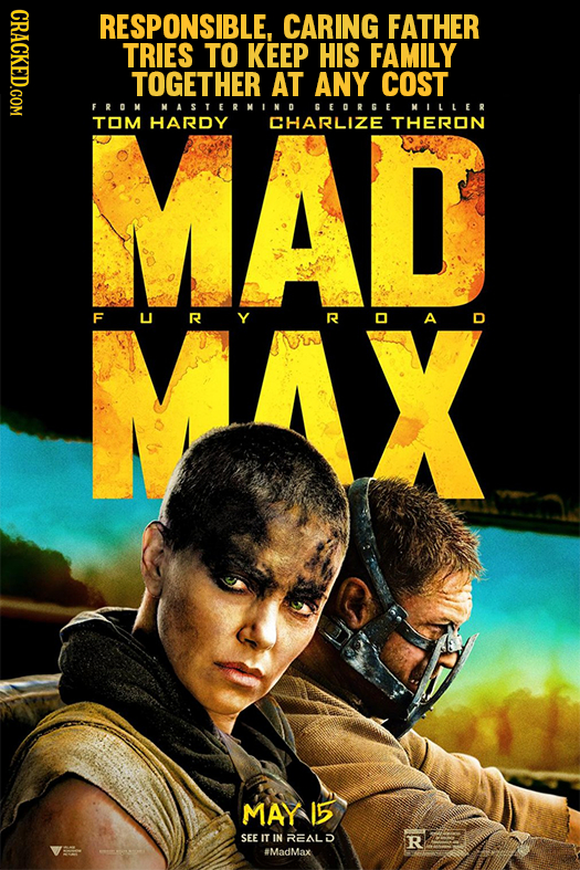 CRACKED.COM RESPONSIBLE, CARING FATHER TRIES TO KEEP HIS FAMILY TOGETHER AT ANY COST FROM MAD MASTERNINO BEORGE MILLER TOM HARDY CHARLIZE THERON R R A