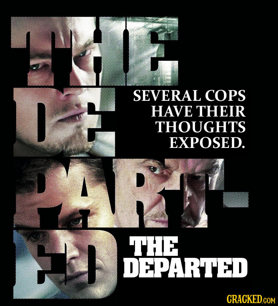 THE SEVERAL COPS HAVE THEIR THOUGHTS EXPOSED. PAFTOA h THE DEPARTED CRACKED.COM