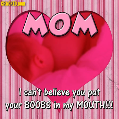 CRACKED.COM MOM can't believe you put your BOOBS in my MOUTH!!!