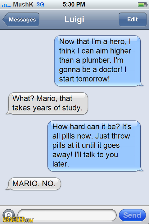 3G 5:30 PM ml. Mushk Messages Luigi Edit Now that I'm a hero, I think I can aim higher than a plumber. I'm gonna be a doctor! I start tomorrow! What?