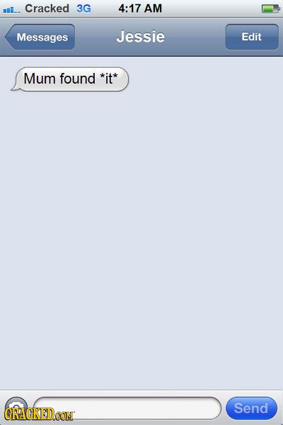Cracked 3G 4:17 AM mmI Messages Jessie Edit Mum found *it* Send CRACKEDCON