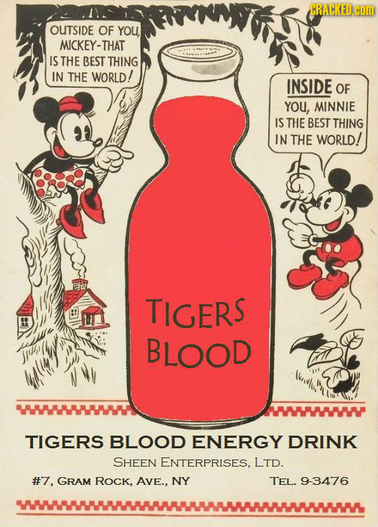 CRACKED.coM OUTSIDE OF YOU MICKEY-THAT IS THE BEST THING IN THE WORLD! INSIDE OF YOU, MINNIE IS THE BEST THING IN THE WORLD! TIGERS ? BLOOD J W 4A( TI