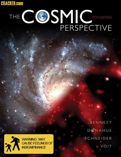 CRACKED.cOM COSMIC THE FIFTH EDITION PERSPECTIVE BENNETT DONAHUE WARNING: SCHNEIDER MAY CAUSE FEELINGS OF INSIGNIFINANCE VOIT