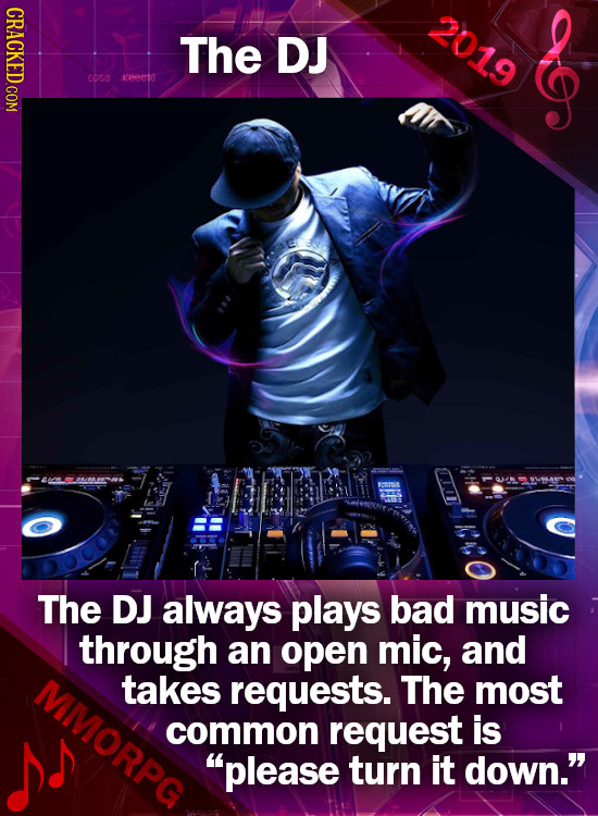 CRACKED COM 2019 The DJ & kOecin The DJ always plays bad music through an open mic, and \MVMORPG takes requests. The most common request is please tu