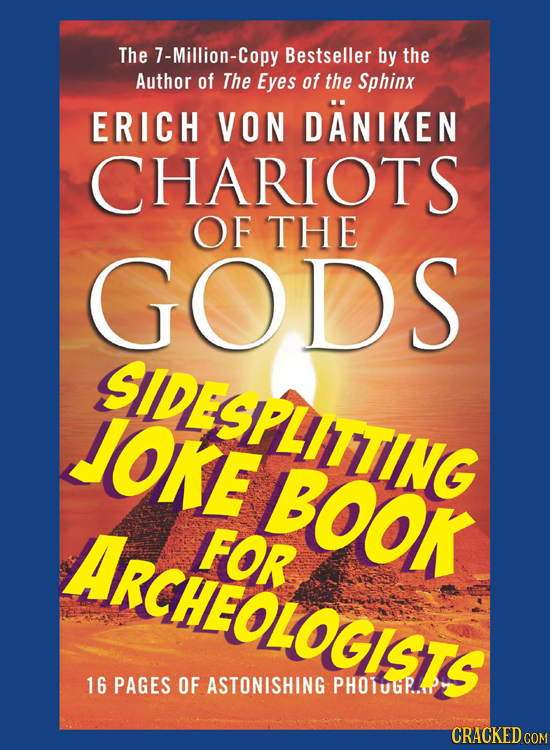 The 7-Million-Copy Bestseller by the Author of The Eyes of the Sphinx ERICH VON DANIKEN CHARIOTS OF THE GODS SLESPLITTING JOKE BOOK ARCHEOLOGISTS FOR