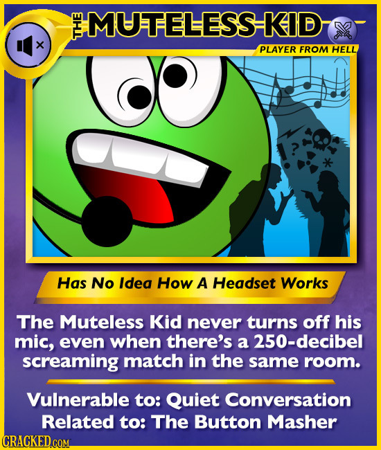 MUTELESSKID THE PLAYER FROM HELL x Has No ldea How A Headset Works The Muteless Kid never turns off his mic, even when there's a 250-decibel screaming