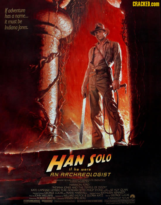 CRACKED.cOM adventure has a name... it must be Indiang Jones. HAN SOLo If he were AN ARCHREOLOGIST HARRISON FORD INDANA IONES AND THE TEMPLE OF DOOM K