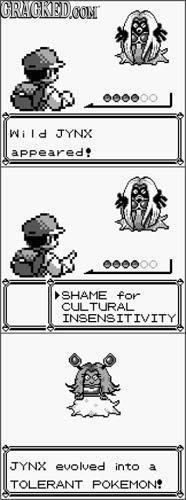 CRAGKED CONT Wild JYNX appeared SHAME for CULTURAL INSENSITIVITY JYNX evolved into a TOLERANT POKEMON: