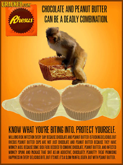 CRACKED C COM CHOCOLATE AND PEANUT BUTTER Rhesus CAN BE A DEADLY COMBINATION. KNOW WHAT YOU'RE BITING INTO. PROTECT YOURSELF. MILUONSRISK INFECTIONI E