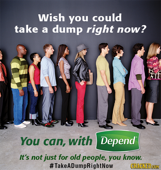Wish you could take a dump right now? You can, with Depend It's not just for old people, you know. #TakeADumpRightNow