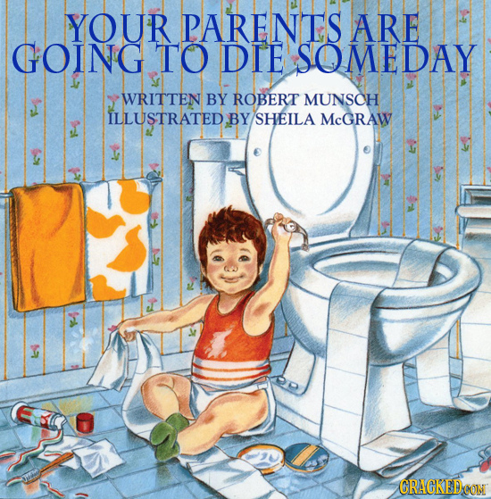 YOUR PARENES ARE GOING TO DIE SOMEDAY WRITTEN BY ROBERT MUNSCH ILLUSTRATED BY SHEILA McGRAW CRACKEDOON