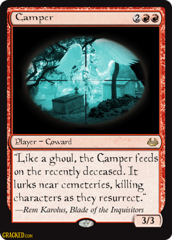 Camper 2 player - Coward Like ghoul, the Gamper feeds a on the recently deceased. It lurks near cemeteries, killing characters as they resurrect. -R