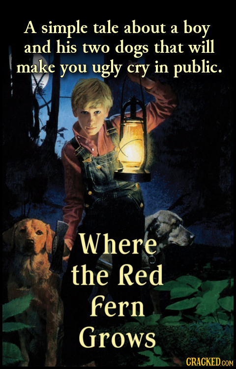 A simple tale about a boy and his two dogs that will make you ugly cry in public. Where the Red Fern Grows