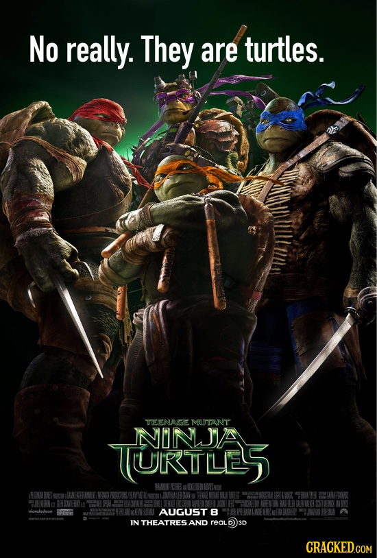 No really. They are turtles. TEENACE MUTANT NINJA TURTLE5 AUGUST 8 IN THEATRES AND reald CRACKED.COM
