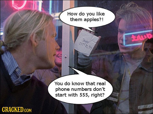 How do you like them apples?! D Spwr s-144 You do know that real phone numbers don't start with 555, right? CRACKED.COM