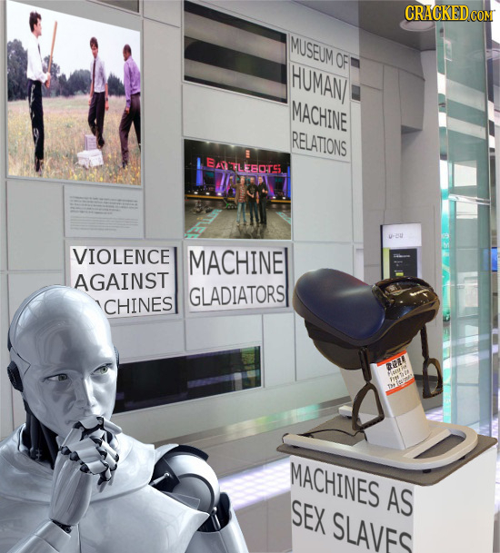 IMUSEUM OF HUMAN HUMAN MACHINE RELATIONS BALEOTS VIOLENCE MACHINE AGAINST GLADIATORS CHINES 21 FE 0 O MACHINES AS SEX SLAVF