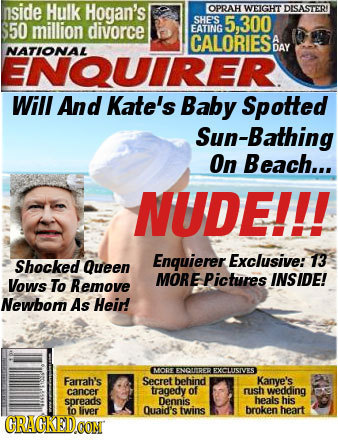 nside Hulk Hogan's OPRAH WEIGHT DISASTER! 50 million SHE'S divorce 5,300 EATING CALORIES A NATIONAL DAY ENQUIRER. Will And Kate's Baby Spotted Sun-Bat