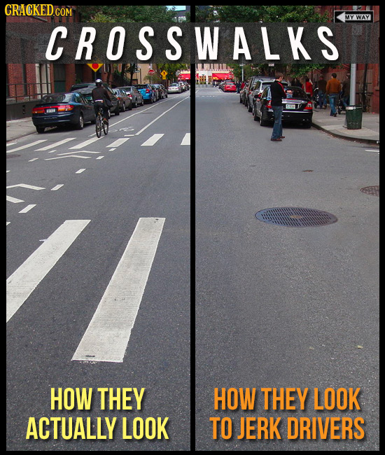 CRACKEDcO COM MY WAY CROSSWALKS HOW THEY HOW THEY LOOK ACTUALLY LOOK TO JERK DRIVERS
